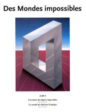 Des mondes impossibles ; 2 en 1 ; l'aventure des figures impossibles ; le monde des illusions d'optique - Couverture - Format classique