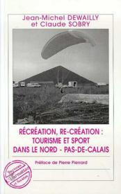 Vente livre :  Recreation, Re-Creation : Tourisme Et Sport Dans Le Nord Pas-De-Calais  - Jean-Michel Dewailly - Claude Sobry