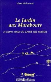 Le jardin aux marabouts ; et autres contes du grand sud tunisien - Couverture - Format classique
