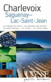 Charlevoix, Saguenay, Lac-St-Jean ; les auberges de charme, les splendides sites naturels, les belles boutiques, les attraits, les bonnes tables - Couverture - Format classique