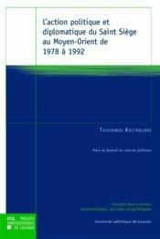 Action Politique Et Diplomatique Du Saint Siege Au Moyen Orient De 1978 A 1992 - Couverture - Format classique