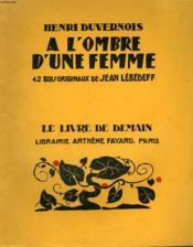 A L'Ombre D'Une Femme. 42 Bois Originaux De Jean Lebedeff. Le Livre De Demain N° 140. - Couverture - Format classique