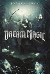 Vente livre :  Shadow magic t.2 ; dream magic  - Joshua Khan