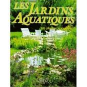 Les jardins aquatiques ; 100 plantes a decouvrir - Couverture - Format classique