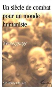 Un Siecle De Combat Pour Un Monde Humaniste ; Temoignage - Couverture - Format classique