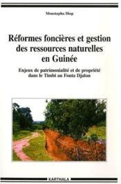 Réformes foncières et gestion des ressources naturelles en Guinée ; enjeux de patrimonialité et de propriété dans le Timbi au Fouta Djalon - Couverture - Format classique