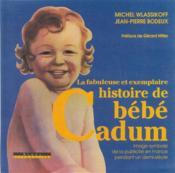 La Fabuleuse Et Exemplaire Histoire De Bebe Cadum - Couverture - Format classique