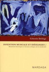 Invention musicale et idéologies t.2 ; mutations historiques et lectures critiques de la modernité - Intérieur - Format classique