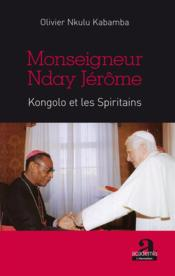 Monseigneur Nday jérôme ; Kongolo et les spiritains  - Olivier Nkulu Kabamba