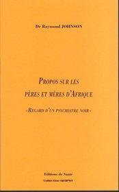 Propos Sur Les Peres Et Meres D'Afrique ; Regard D'Un Psychiatre Noir - Intérieur - Format classique
