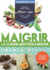 Méthode Montignac ; maigrir ; la cuisine méditerranéenne - Couverture - Format classique