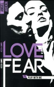 Vente livre :  No love no fear T.1 ; play with me  - Arekin-A - Angel Arekin