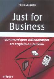 Just for business ; communiquer efficacement en anglais au bureau - Couverture - Format classique