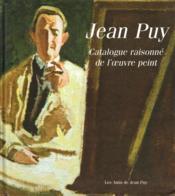 Jean Puy ; catalogue raisonné de l'oeuvre peint - Couverture - Format classique