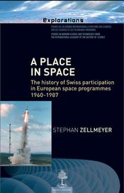 Vente livre :  A place in space ; the history of Swiss participation in European space programmes 1960-1987  - Stephan Zellmeyer