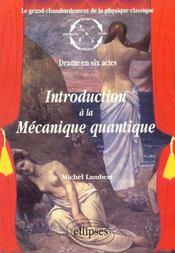 Introduction A La Mecanique Quantique Drame En Six Actes Le Grand Chambardement Physique Classique - Intérieur - Format classique