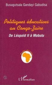Politiques Educatives Au Congo-Zaire. De Leopold Ii A - Couverture - Format classique