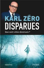 Disparues ; que sont-elles devenues ?  - Karl Zero