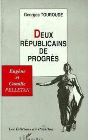 Deux républicains de progrès ; Eugène et Camille Pelletan - Couverture - Format classique