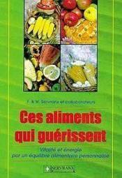 Ces Aliments Qui Guerissent - Vitalie Et Energie Par Un Equilibre Alimentaire Personnalise - Couverture - Format classique