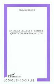 Entre La Cellule Et L'Esprit ; Questions Aux Biologistes - Intérieur - Format classique