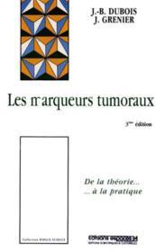 Les Marqueurs Tumoraux ; 3e Edition - Couverture - Format classique