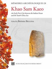 Vente livre :  Khao Sam Kaeo ; an early port-city between the Indian ocean and the south China sea  - Berenice Bellina - Collectif