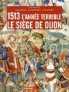 1513 l'annee terrible:le siege de dijon