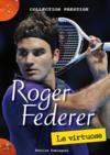 Roger Federer ; le virtuose
