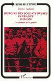 Histoire des soldats russes en France 1915-1920 ; les damnés de la guerre