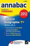 Annabac Sujets & Corriges T.8 ; Histoire-Géographie ; Teminale ; Séries L, Es, S (Edition 2012)