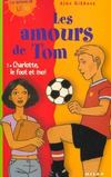 Livres - Les amours de tom t.1 ; charlotte le foot et moi