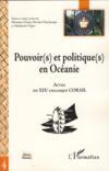 Pouvoir(s) et politique(s) en Océanie ; actes du XIX colloque CORAIL