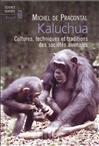 Kaluchua ; cultures, techniques et traditions des sociétés animales