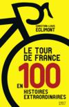 Le tour de France en 100 histoires extraordinaires