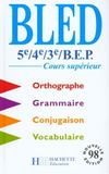 Livres - Bled 5e, 4e, 3e, BEP, cours suprieur. orthographe, grammaire, conjugaison, vocabulaire