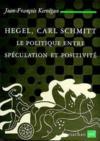 Hegel Carl Schmitt ; Le Politique Entre Speculation Et Positivisme