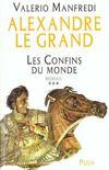 Alexandre Le Grand T.3 ; Les Confins Du Monde