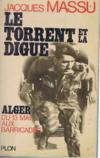 Le torrent et la digue/alger du 13 mai aux barricades