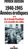 Livres - 1940-1945 : Annees Erotiques T.2 ; De La Grande Prostituee A La Revanche Des Males