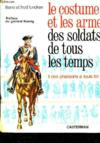 Le Costume Et Les Armes Des Soldats De Tous Les Temps - Tome 1 : Des Pharaons A Louis Xv.