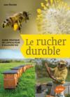 Le rucher durable ; guide pratique de l'apiculteur d'aujourd'hui