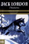 Trois histoires de Jack London : l'appel de la forêt ; le fils du loup ; croc-blanc