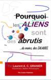 Pourquoi les aliens sont des abrutis,...du moins, des salauds
