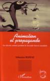 Animation Et Propagande, Les Dessins Animes Pendant La Seconde Guerre Mondiale