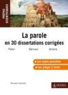 La parole en 30 dissertations corrigées ; Platon, Marivaux, Verlaine