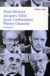 Paul Ricoeur, Jacques Ellul, Jean Carbonnier, Jacques Chaunu ; dialogues