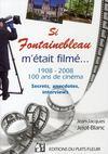 Si Fontainebleau m'était filmé... 1908-2008, 100 ans de cinéma ; secrets, anecdotes, interviews