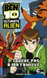Livres - Ben 10 ultimate alien t.3 ; touche pas  ma famille