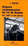 Histoire Contemporaine De L'Or De Guyane De 1947 A Nos Jours